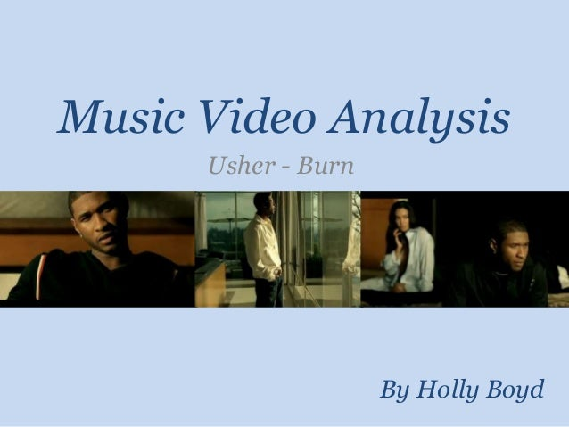 Music Video Analysis Usher - Burn By Holly Boyd
