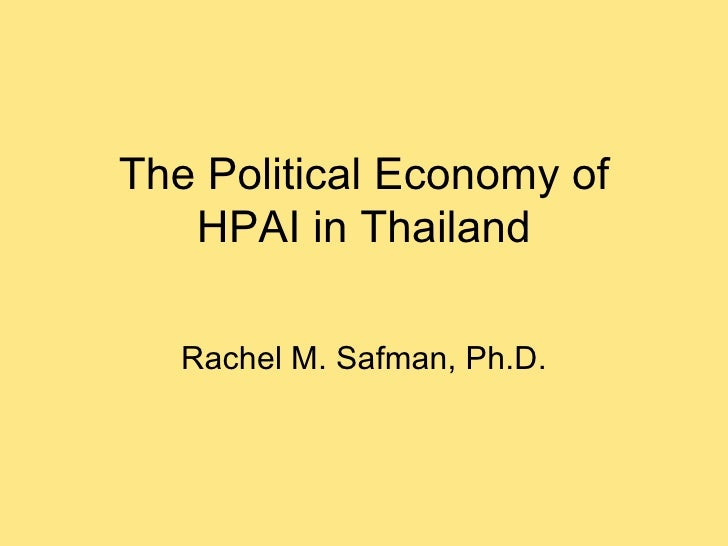 The Political Economy of HPAI in Thailand Rachel M. Safman, Ph.D.