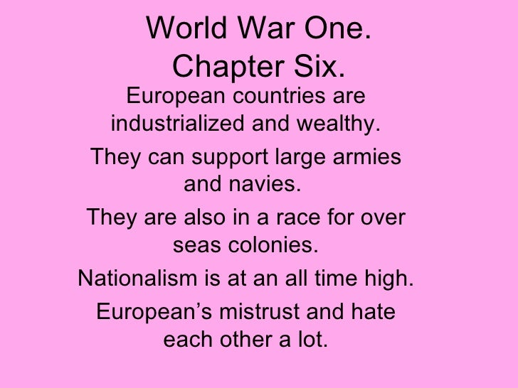 World War One. Chapter Six. European countries are industrialized and wealthy. They can support large armies and navies.  ...