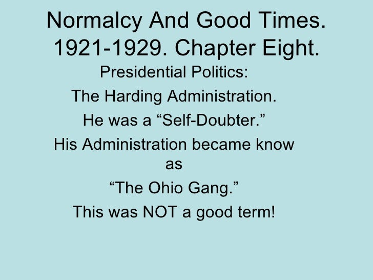 """Normalcy And Good Times. 1921-1929. Chapter Eight. Presidential Politics: The Harding Administration. He was a """"Self-Doubt..."""