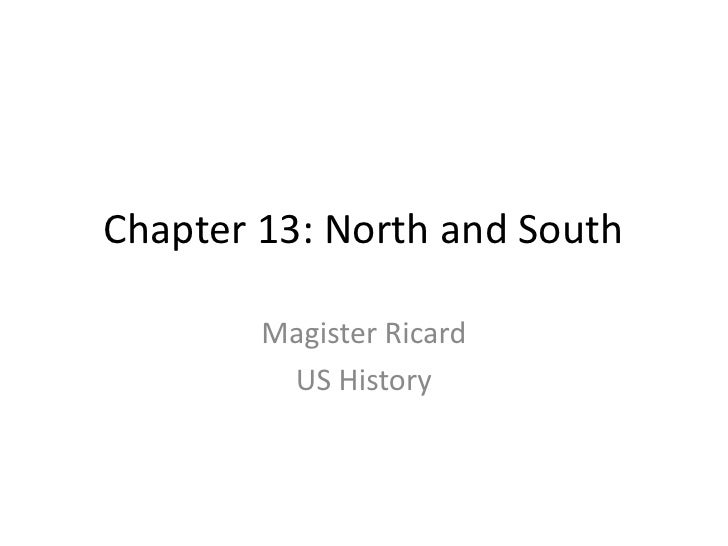 Chapter 13: North and South<br />Magister Ricard<br />US History<br />