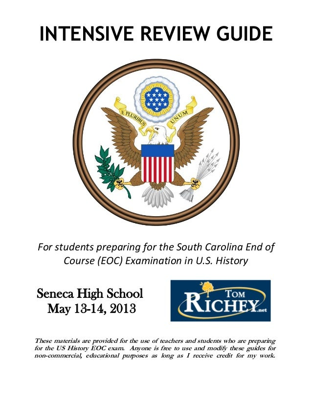 INTENSIVE REVIEW GUIDEFor students preparing for the South Carolina End ofCourse (EOC) Examination in U.S. HistorySeneca H...