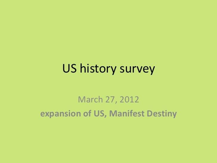 US history survey        March 27, 2012expansion of US, Manifest Destiny