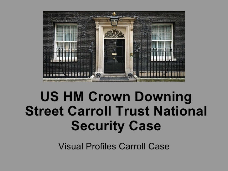 US HM Crown Downing Street Carroll Trust National Security Case Visual Profiles Carroll Case