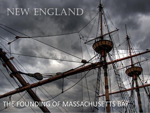 New England THE FOUNDING OF MASSACHUSETTS BAY