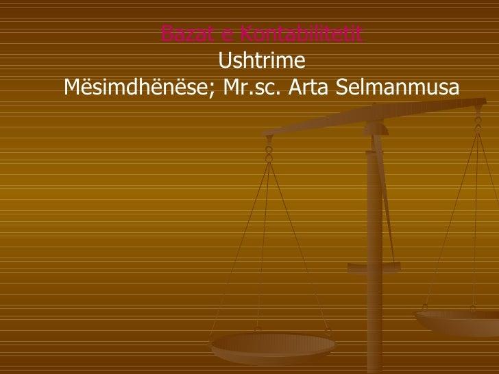 Bazat e Kontabilitetit Ushtrime Mësimdhënëse; Mr.sc. Arta Selmanmusa