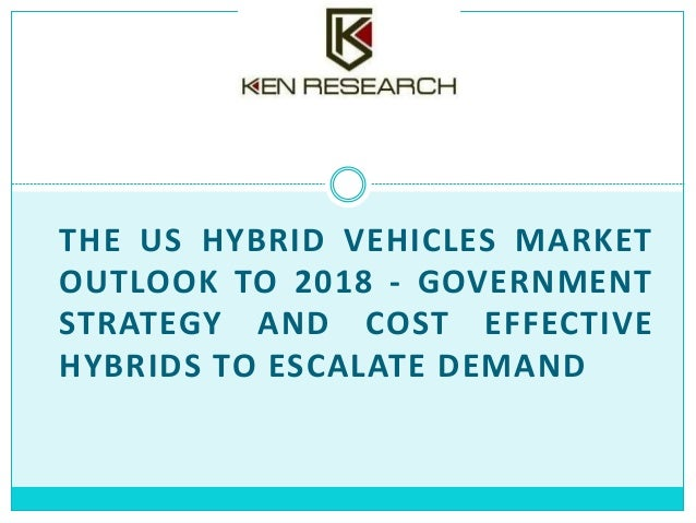 THE US HYBRID VEHICLES MARKET OUTLOOK TO 2018 - GOVERNMENT STRATEGY AND COST EFFECTIVE HYBRIDS TO ESCALATE DEMAND