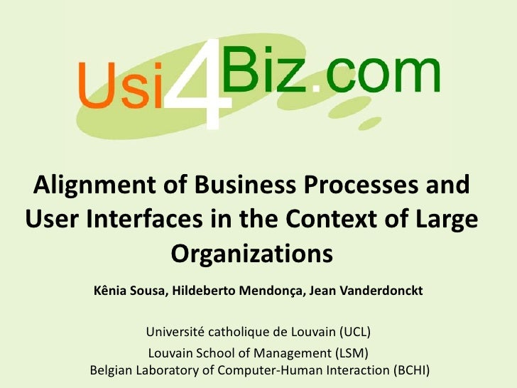Alignment of Business Processes and User Interfaces in the Context of Large             Organizations      Kênia Sousa, Hi...