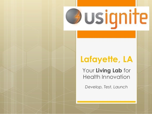 Lafayette, LA Your Living Lab for Health Innovation Develop, Test, Launch