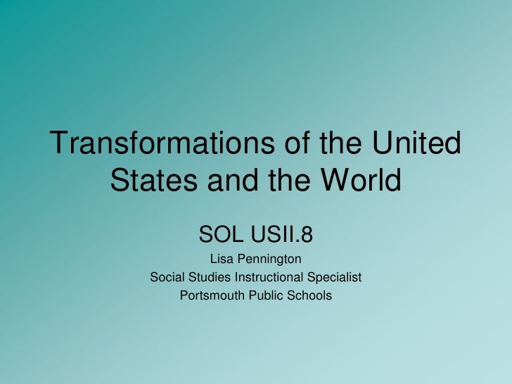 Transformations of the United States and the World<br />SOL USII.8<br />Lisa Pennington<br />Social Studies Instructional ...