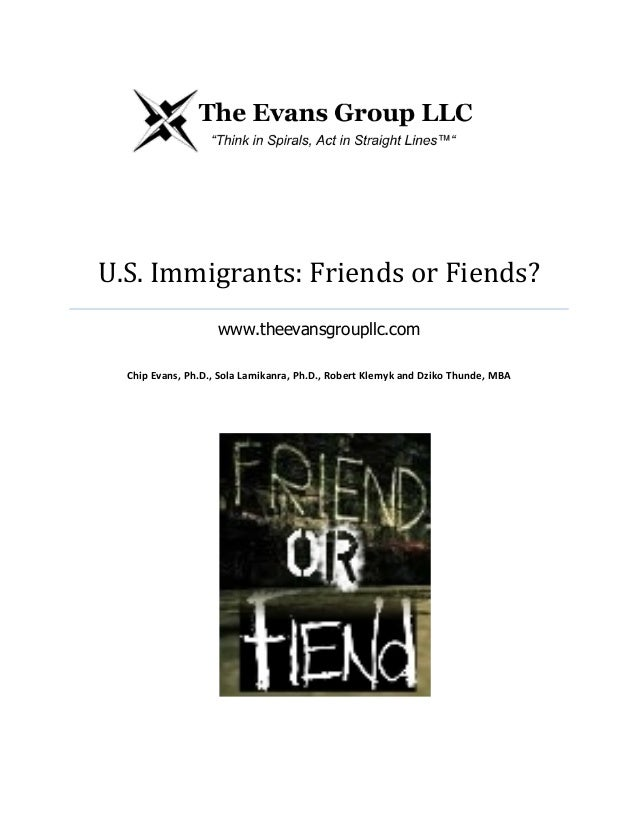 U.S.  Immigrants:  Friends  or  Fiends?   www.theevansgroupllc.com      Chip  Evans,  Ph.D.,  Sola  ...