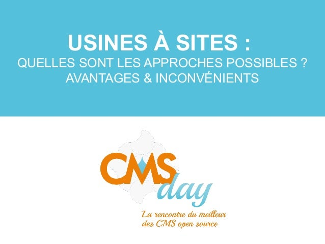 CMSday 2013 - Usines à sites : Quelles sont les approches possibles ?