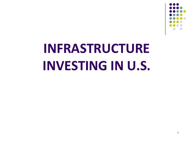 INFRASTRUCTURE INVESTING IN U.S.
