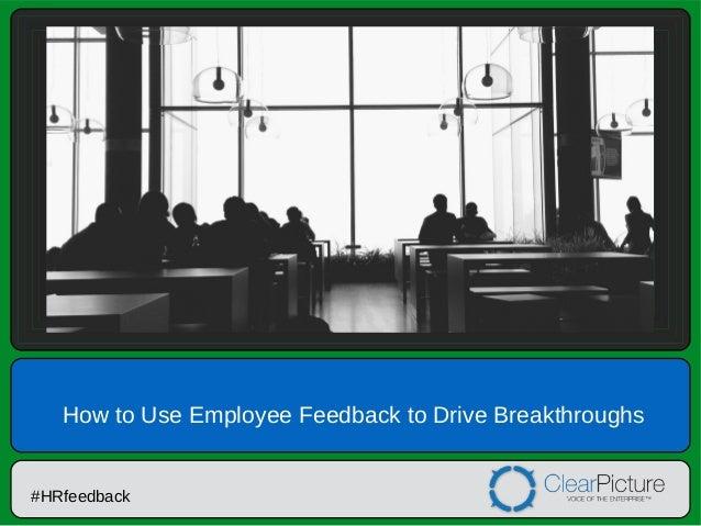How to Use Employee Feedback to Drive Breakthroughs  #HRfeedback