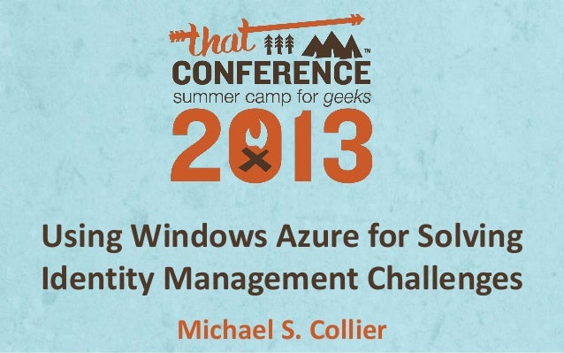Using Windows Azure for Solving Identity Management Challenges Michael S. Collier