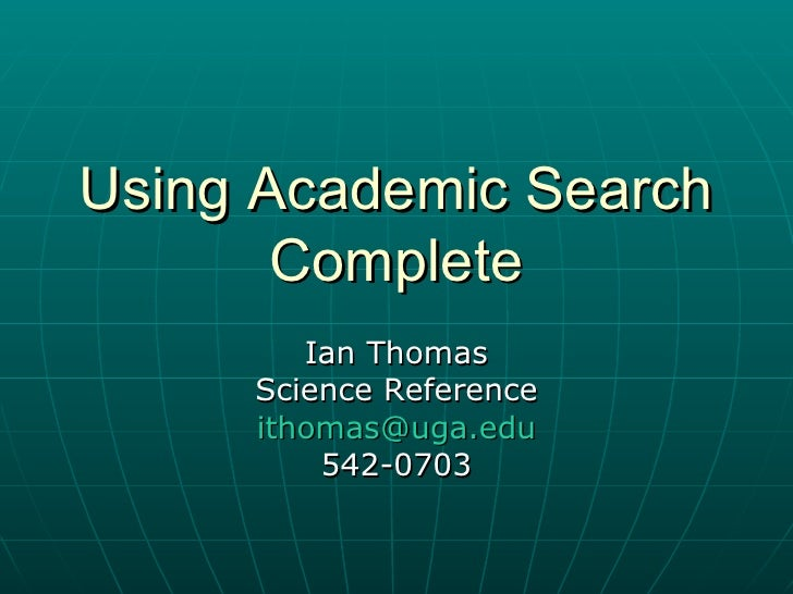 Using Academic Search Complete Ian Thomas Science Reference [email_address] 542-0703