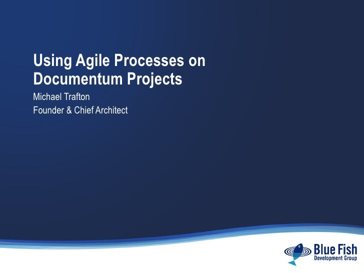 Using Agile Processes on Documentum Projects Michael Trafton Founder & Chief Architect