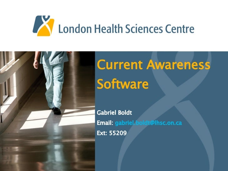 Current Awareness Software Gabriel Boldt Email:  [email_address] Ext: 55209