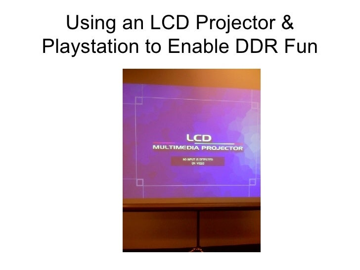 Using an LCD Projector and Playstation to Enable DDR Fun