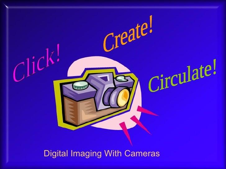 Click! Create! Circulate! Digital Imaging With Cameras