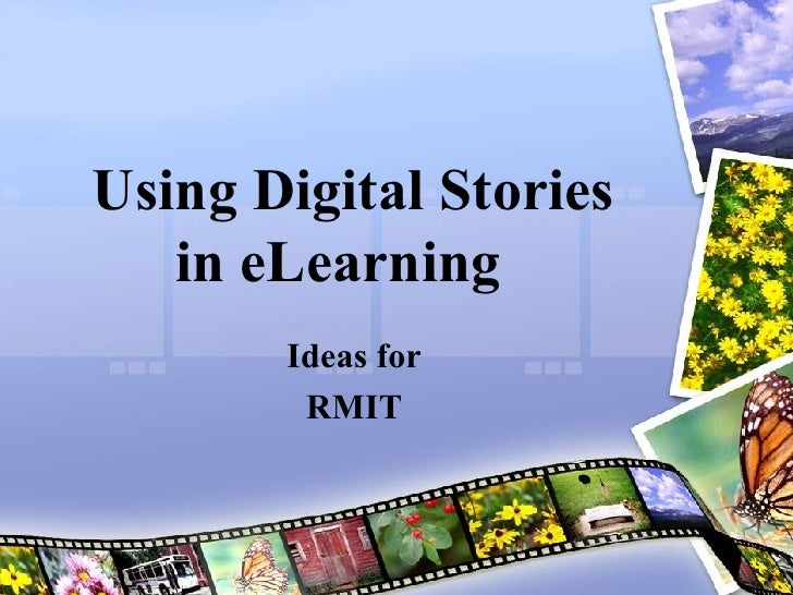 Using Digital Stories in eLearning  Ideas for RMIT