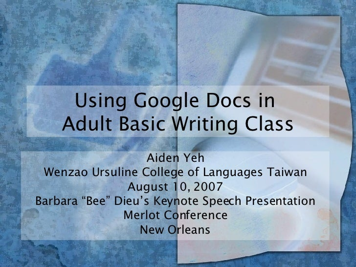 Using Google Docs in  Adult Basic Writing Class Aiden Yeh Wenzao Ursuline College of Languages Taiwan August 10, 2007 Barb...