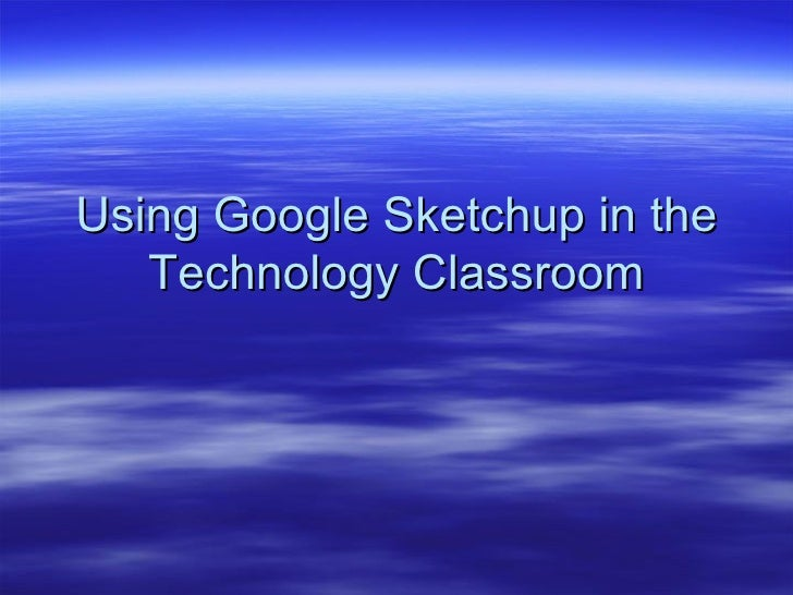 Using Google Sketchup In The Technology Classroom