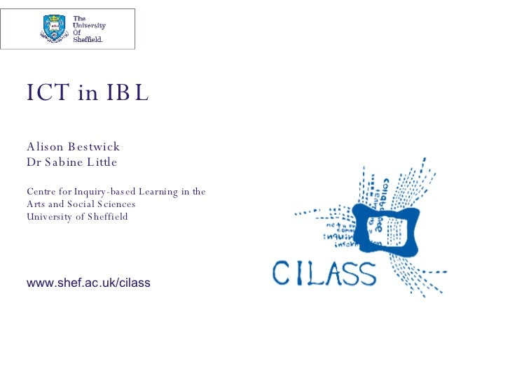 ICT in IBL Alison Bestwick Dr Sabine Little Centre for Inquiry-based Learning in the  Arts and Social Sciences University ...