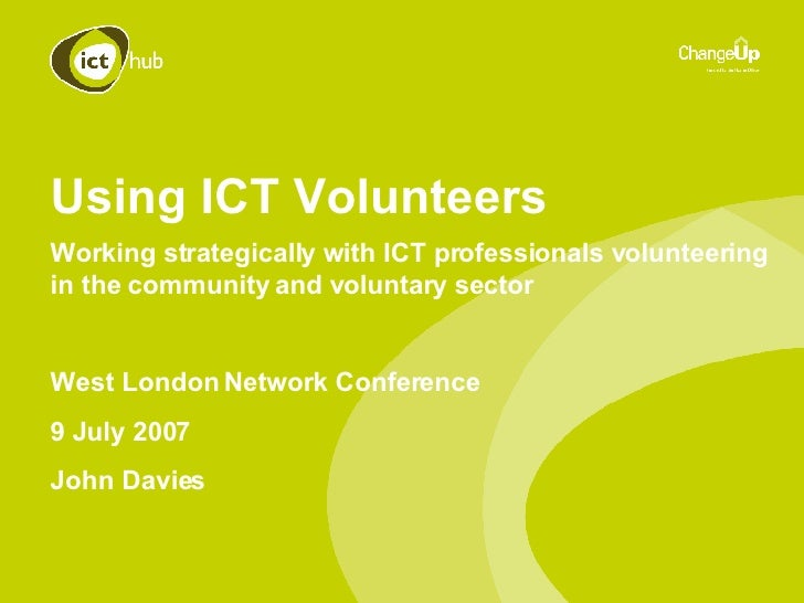 Using ICT Volunteers Working strategically with ICT professionals volunteering in the community and voluntary sector West ...