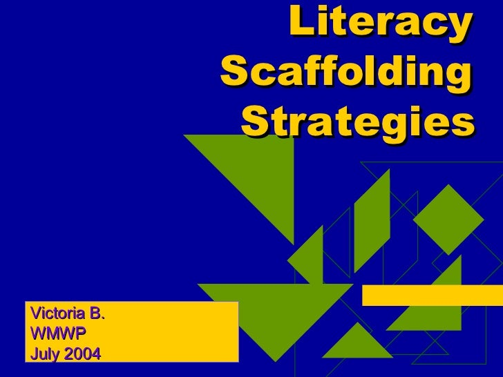 Literacy Scaffolding Strategies Victoria B. WMWP July 2004