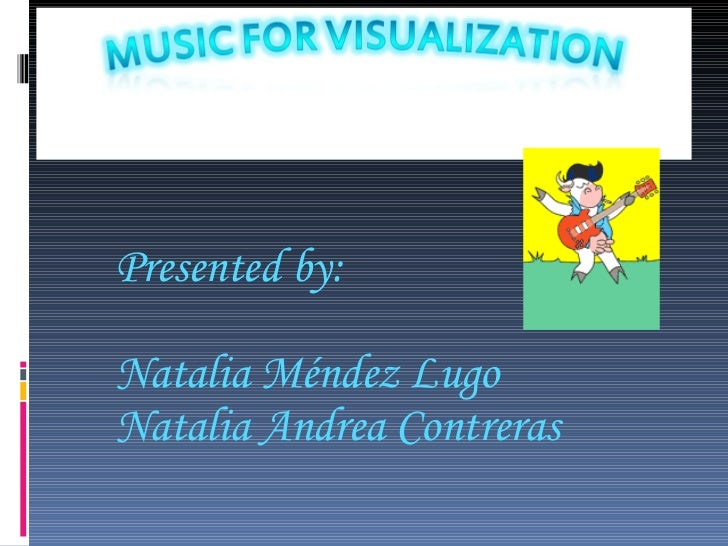 Presented by: Natalia Méndez Lugo Natalia Andrea Contreras