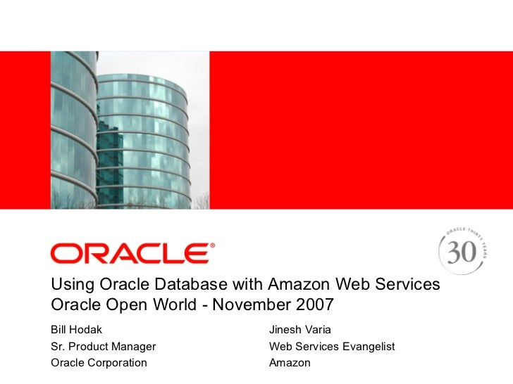 <Insert Picture Here>     Using Oracle Database with Amazon Web Services Oracle Open World - November 2007 Bill Hodak     ...