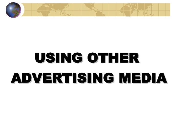 <ul><li>USING OTHER  </li></ul><ul><li>ADVERTISING MEDIA </li></ul><ul><li>BY BIPIN R. PANDIT </li></ul>