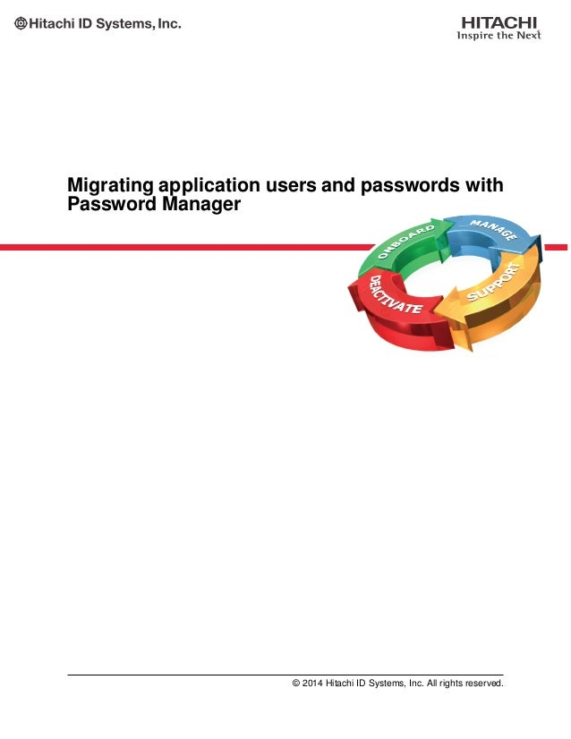 Migrating application users and passwords with Password Manager © 2014 Hitachi ID Systems, Inc. All rights reserved.