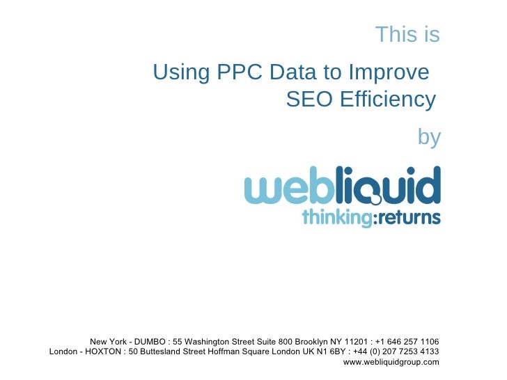 This is Using PPC Data to Improve  SEO Efficiency by New York - DUMBO : 55 Washington Street Suite 800 Brooklyn NY 11201 :...