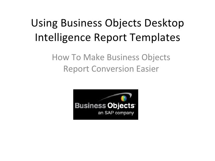 Using Business Objects Desktop Intelligence Report Templates How To Make Business Objects Report Conversion Easier
