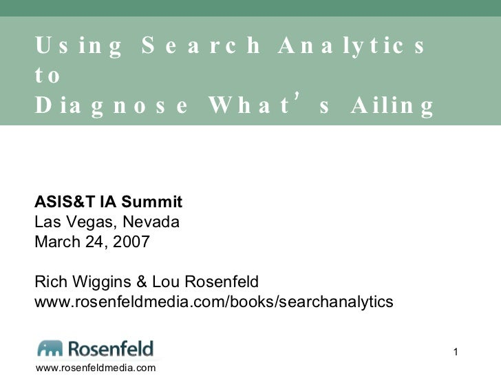 Using Search Analytics to  Diagnose What's Ailing your  Information Architecture ASIS&T IA Summit Las Vegas, Nevada March ...