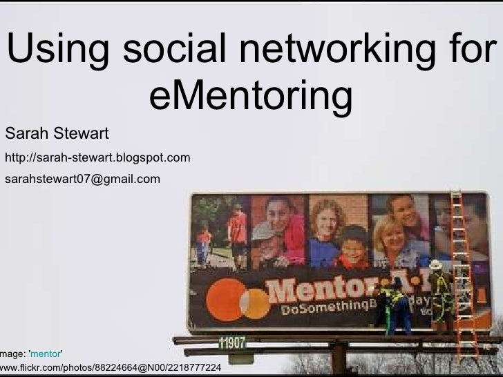 Using social networking for eMentoring Image: ' mentor '  www.flickr.com/photos/88224664@N00/2218777224   Sarah Stewart ht...