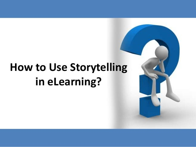How to Use Storytelling    in eLearning?