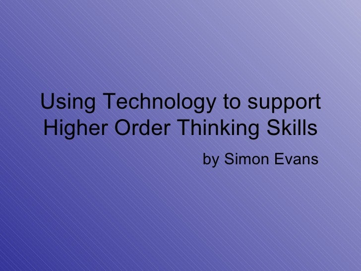 Using Technology to support Higher Order Thinking Skills by Simon Evans