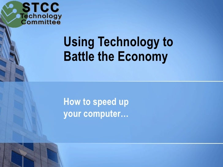 Using Technology to Battle the Economy   How to speed up your computer…