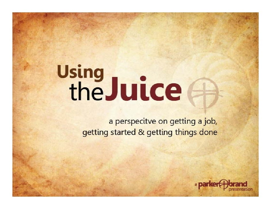Using the Juice: A perspective on getting a job, getting started & getting things done