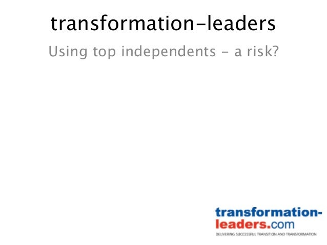 transformation-leaders Using top independents - a risk?