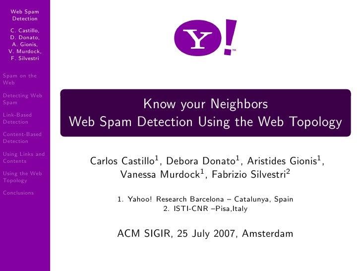 Web Spam   Detection   C. Castillo,  D. Donato,   A. Gionis,  V. Murdock,   F. Silvestri  Spam on the Web  Detecting Web S...