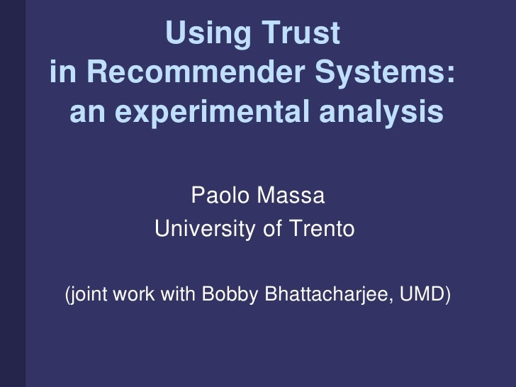 Using Trust in Recommender Systems:   an experimental analysis              Paolo Massa          University of Trento  (jo...