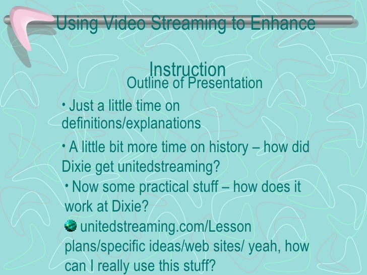 Using Video Streaming to Enhance    Instruction Outline of Presentation <ul><li>Just a little time on definitions/explanat...