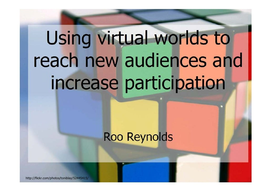 Using Virtual Worlds to Reach New Audiences and Increase Participation - Roo Reynolds