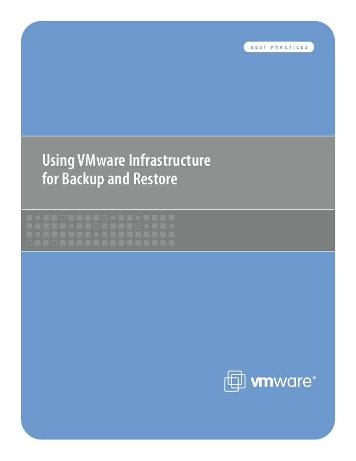 BEST   PR AC TICES     Using VMware Infrastructure for Backup and Restore