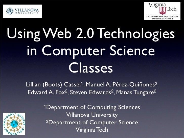 Using Web 2.0 Technologies    in Computer Science          Classes   Lillian (Boots) Cassel1, Manuel A. Pérez-Quiñones2,  ...