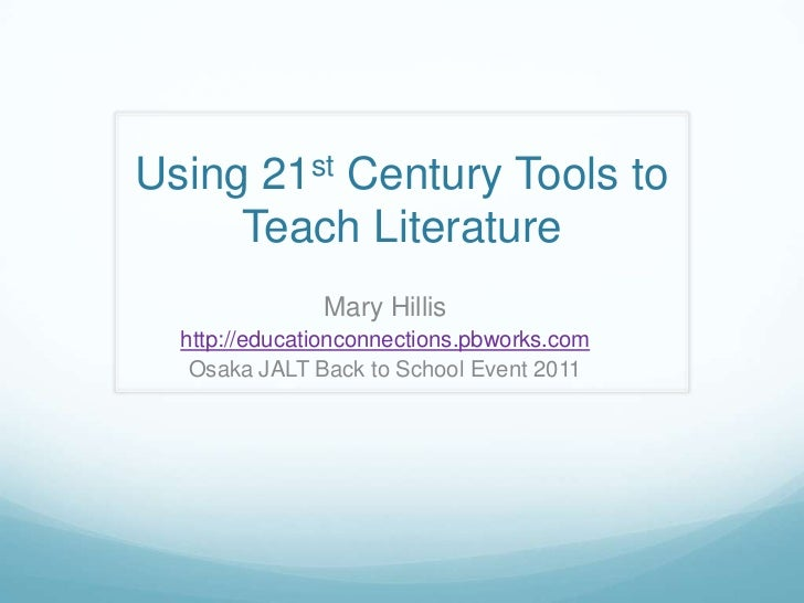 Using 21st Century Tools to Teach Literature<br />Mary Hillis<br />http://educationconnections.pbworks.com<br />Osaka JALT...